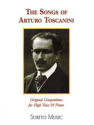 The Songs of Arturo Toscanini: High Voice  by  Arturo Toscanini