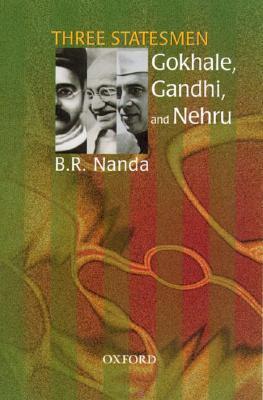 Three Statesmen: Gokhale, Gandhi, and Nehru  by  B.R. Nanda