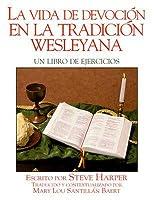 Vida Devocional En La Tradicion Wesleyana  by  Steve  Harper