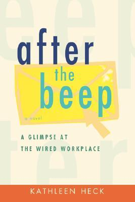 After the Beep: A Glimpse at the Wired Workplace  by  Kathleen Heck