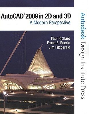 AutoCAD 2009 in 2D and 3D: A Modern Perspective [With CDROM]  by  Paul F. Richard