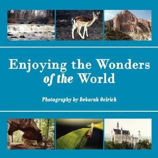 Enjoying the Wonders of the World  by  Deborah Oelrich