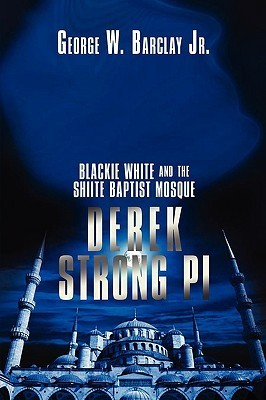 Derek Strong Pi: Blackie White and the Shiite Baptist Mosque (Derek Strong PI, #4) George W. Barclay Jr.