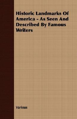 Historic Landmarks of America - As Seen and Described Famous Writers by Various