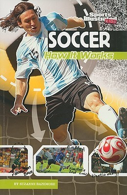 Soccer: How It Works (The Science Of Sports) Suzanne Bazemore