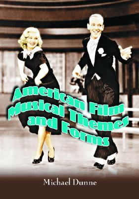 American Film Musical Themes and Forms Michael Dunne