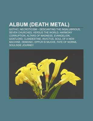 Album (Death Metal): Gothic, Necroticism - Descanting the Insalubrious, Seven Churches, Versus the World, Harmony Corruption, Altars of Mad  by  Source Wikipedia