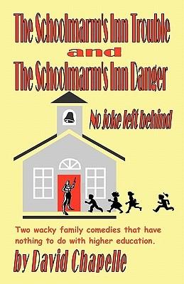 Schoolmarms Inn Trouble & Schoolmarms Inn Danger David Chapelle