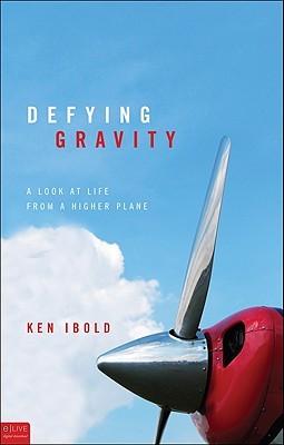 Defying Gravity Ken Ibold