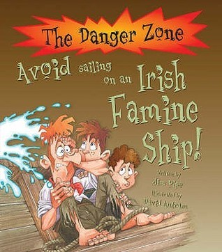 Dangerzone: Avoid Sailing On An Irish Famine Ship  by  Jim Pipe