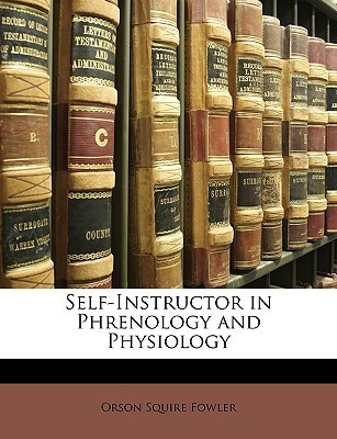 Self-Instructor in Phrenology and Physiology  by  Orson Squire Fowler