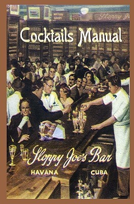 Sloppy Joes Bar Cocktails Manual  by  Jose Abeal
