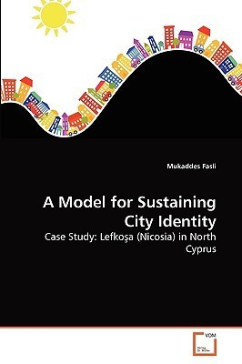 A Model for Sustaining City Identity  by  Mukaddes Fasli