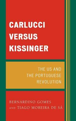 Carlucci Versus Kissinger: The Us and the Portuguese Revolution Bernardino Gomes