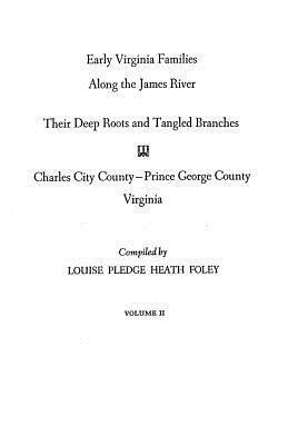 Early Virginia Families Along the James River Vol. II, Charles City--Prince George County, Virginia Louise Pledge Heath Foley