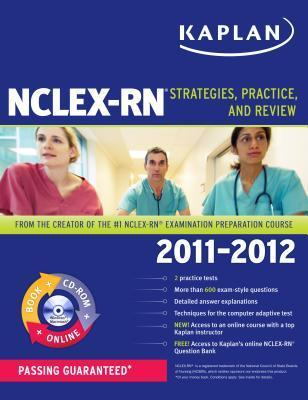Kaplan NCLEX-RN 2011-2012 Edition with CD-ROM: Strategies, Practice, and Review Barbara J. Irwin