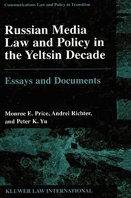 Russian Media Law and Policy in Yeltsin Decade, Essays and Documents Monroe E. Price