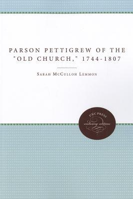 Parson Pettigrew of the Old Church, 1744-1807  by  Sarah McCulloh Lemmon