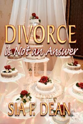 Divorce Is Not an Answer Sia F. Dean