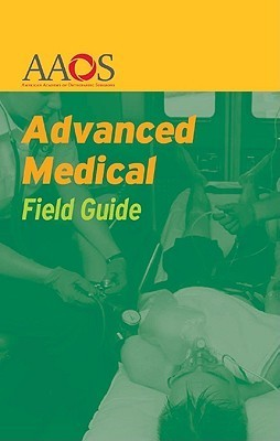 Advanced Medical Field Guide American Academy of Orthopaedic Surgeons (AAOS)