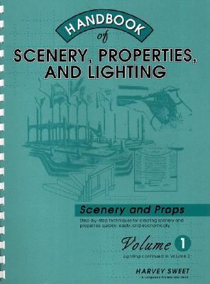 Handbook of Scenery, Properties, and Lighting: Volume I, Scenery and Properties  by  Harvey Sweet