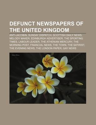 Defunct Newspapers of the United Kingdom: Anti-Jacobin, Sunday Dispatch, Scottish Daily News, Melody Maker, Edinburgh Advertiser Source Wikipedia