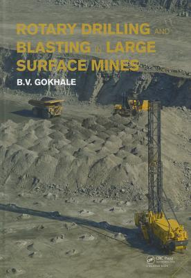 Rotary Drilling and Blasting in Large Surface Mines  by  Bhalchandra V. Gokhale