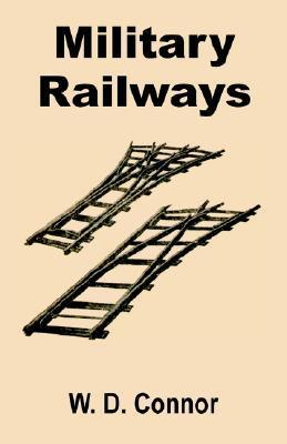 Military Railways  by  W. D. Connor