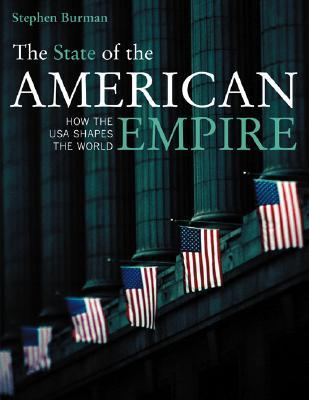 The State of the American Empire: How the USA Shapes the World: Volume 10  by  Stephen Burman