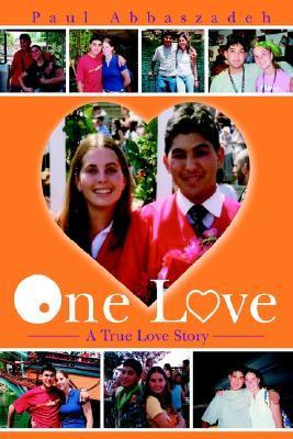 One Love: A True Love Story  by  Paul Abbaszadeh