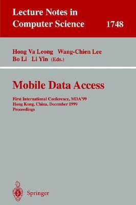 Mobile Data Access: First International Conference, MDA99, Hong Kong, China, December 16-17, 1999 Proceedings: First International Conference, MDA 99, Hong Kong (Lecture Notes in Computer Science)  by  Hong Va Leong