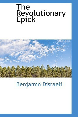 The Revolutionary Epick  by  Benjamin Disraeli