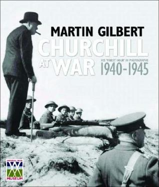 Churchill at War: His Finest Hour in Photographs 1940-1945  by  Martin Gilbert