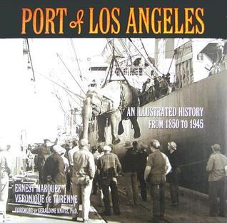 Port of Los Angeles: An Illustrated History from 1850 to 1945 Ernest Marquez