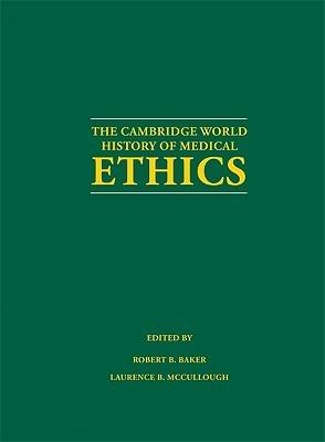Cambridge World History of Medical Ethics Robert B. Baker