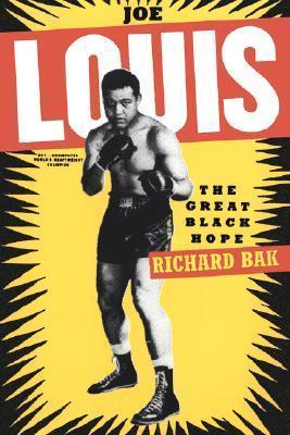 Joe Louis: The Great Black Hope  by  Richard Bak