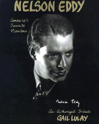 Nelson Eddy Americas Favorite Baritone: An Authorized Biographical Tribute Gail Lulay