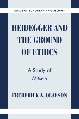 Heidegger And The Ground Of Ethics: A Study Of Mitsein Frederick A. Olafson