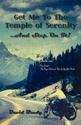 Get Me to the Temple of Serenity...and Step on It! a Road Map to Peace of Mind and Prosperity David Brady