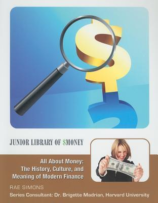 All about Money: The History, Culture, and Meaning of Modern Finance Rae Simons