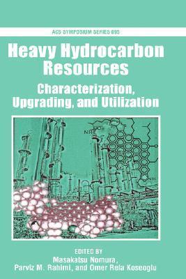 Heavy Hydrocarbon Resources: Characterization, Upgrading, and Utilization  by  Masakatsu Nomura