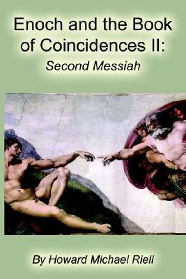 Enoch and the Book of Coincidences II: The Second Messiah  by  Howard Michael Riell