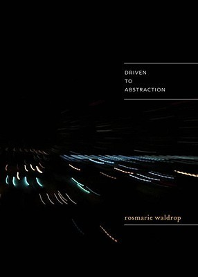 Driven to Abstraction Rosmarie Waldrop