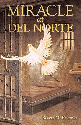 Miracle at del Norte  by  Robert M. Brunelle