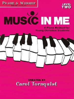 Music in Me, Level Two: A Piano Method for Young Christian Students Carol Tornquist