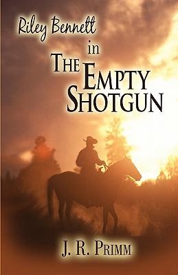 Riley Bennett in the Empty Shotgun  by  J.R. Primm
