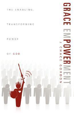 Grace Empowerment  by  J. Chace Gordon
