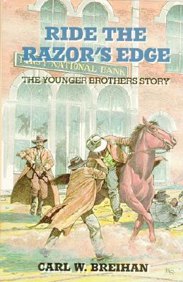 Ride the Razors Edge: The Younger Brothers Story Carl W. Breihan