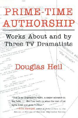 Prime-Time Authorship: Works about and  by  Three TV Dramatists by Douglas Heil