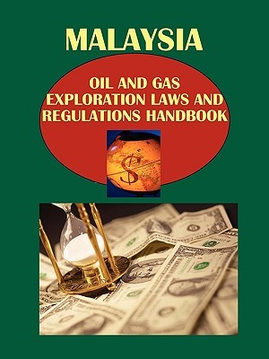 Malaysia Oil and Gas Exploration Laws and Regulations Handbook USA International Business Publications
